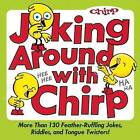 Joking Around with Chirp: More Than 130 Feather-Ruffling Jokes, Riddles, and Tongue Twisters! by The Editors of Chirp Magazine (Paperback / softback, 2013)