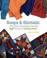 Scraps & Shirttails:reuse, Repurposebonnie Hunterscrap Quilt Pattern Book