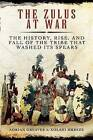 The Zulus at War: The History, Rise, and Fall of the Tribe That Washed Its Spears by Adrian Greaves, Xolani Mkhize (Hardback, 2014)