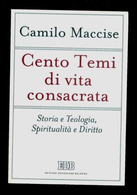 CENTO TEMI DI VITA CONSACRATA Storia e teologia C. Maccise Ed. Dehoniane 2007