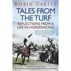 Tales From the Turf: Reflections from a Life in Horseracing by Robin Oakley (Paperback, 2014)