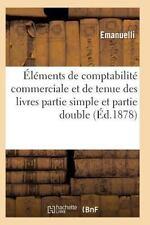 Elements de Comptabilite Commerciale et de Tenue des Livres en Partie Simple...