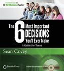 The 6 Most Important Decisions You'll Ever Make: A Guide for Teens by Sean Covey (CD-Audio, 2014)