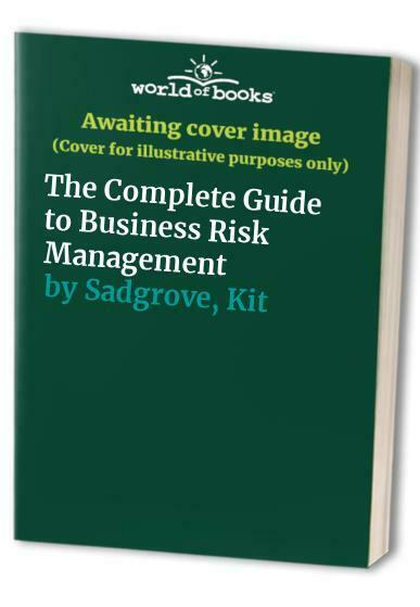 The Complete Guide to Business Risk Management by Sadgrove, Kit Hardback Book