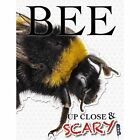 Up Close & Scary Bee by Louise & Richard Spilsbury (Paperback, 2016)
