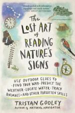 The Lost Art of Reading Nature's Signs : Use Outdoor Clues to Find Your Way, Predict the Weather, Locate Water, Track Animals - And Other Forgotten Skills by Tristan Gooley (2015, Paperback)