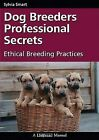 Dog Breeders Professional Secrets: Ethical Breeding Practices by Sylvia Smart (Paperback / softback, 2008)