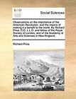 Observations on the Importance of the American Revolution, and the Means of Making It a Benefit to the World. by Richard Price, D.D. L.L.D. and Fellow of the Royal Society of London, and of the Academy of Arts and Sciences in New-England. by Richard Price (Paperback / softback, 2010)