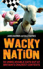 Wacky Nation: 50 Unbelievable Days Out at Britain's Craziest Contests by James Bamber, Sally Raynes (Paperback, 2009)