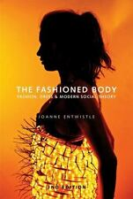 The Fashioned Body : Fashion, Dress and Mordern Social Theory by Joanne Entwistle (2015, Paperback)