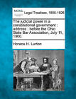 The Judicial Power in a Constitutional Government: Address: Before the Ohio State Bar Association, July 11, 1900. by Horace H Lurton (Paperback / softback, 2010)