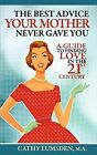 The Best Advice Your Mother Never Gave You: A Guide To Finding Love in the 21st Century by Cathy Lumsden (Paperback, 2011)