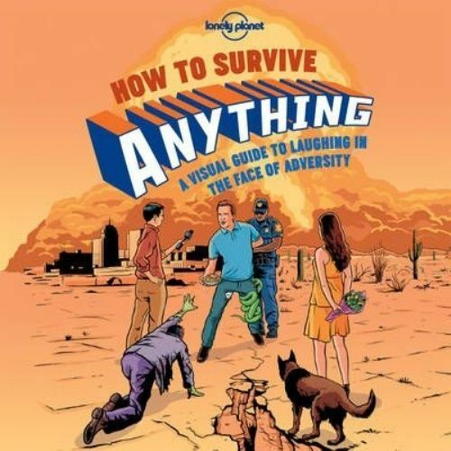 1 of 1 - How to Survive Anything: A Visual Guide to Laughing in the Face of Adversity (Lo