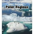Living and Non-living in the Polar Regions by Rebecca Rissman (Paperback, 2014)