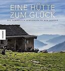 Eine Hütte zum Glück von Winfried Heinze und Ingrid Schindler (2017, Gebundene Ausgabe)
