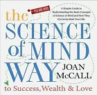 The Science of Mind Way to Success, Wealth, and Love: A Simple Guide to Understanding the Basic Concepts of Science of Mind and How They Can Jump-Start Your Life by Joan McCall (Paperback, 2015)