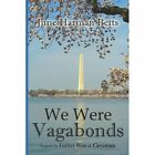 We Were Vagabonds Sequel to Father Was a Caveman 9781434368768 Betts Book
