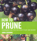 How to Prune: Techniques and Tips for Every Plant and Season by John Cushnie (Paperback, 2009)