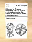 Defences for Sir John Houstoune, Baronet, Against the Libel of Separation and Aliment at the Instance of Mrs. Eleonora Cathcart. by John Houston (Paperback / softback, 2010)