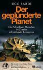 Der geplünderte Planet von Ugo Bardi (2013, Gebundene Ausgabe)