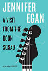 A Visit from the Goon Squad by Jennifer Egan (Hardback)
