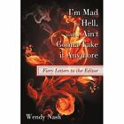 I'm Mad as Hell and I Ain't Gonna Take It Anymore Fiery Letters to The Editor Paperback – 11 Aug 2009