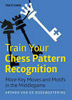 Train Your Chess Pattern Recognition: More Key Moves & Motives in the Middlegame by International Master Van De Oudeweetering (Paperback / softback, 2016)