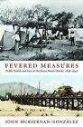 Fevered Measures: Public Health and Race at the Texas-Mexico Border, 1848-1942 by John Mckiernan-Gonzalez (Hardback, 2012)