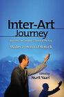 Inter-Art Journey: Exploring the Common Grounds of the Arts Studies in Honor of Eli Rozik by Nurit Yaari (Paperback, 2015)