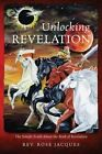 Unlocking Revelation: The Simple Truth about the Book of Revelation by Rev Rose Jacques (Paperback / softback, 2015)