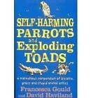 Self-harming Parrots and Exploding Toads: A Marvellous Compendium of Bizarre, Gross and Stupid Animal Antics: Bk. 3 by David Haviland, Francesca Gould (Paperback, 2010)