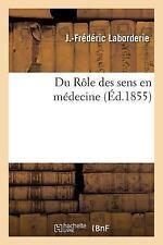 Du Role des Sens en Medecine by Laborderie-J-F (2016, Paperback)