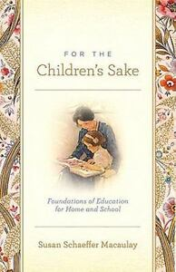 For the Children's Sake: Foundations of Education for Home and School 3
