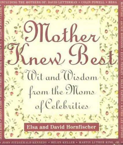 Mother Knew Best: Wit and Wisdom from the Moms of Celebrities Hornfischer, Elsa
