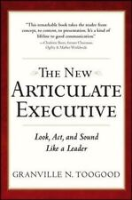 The New Articulate Executive : Look, Act, and Sound Like a Leader by Granville N. Toogood (2010, Hardcover)