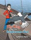The King & the Troublesome Sea by Andrew Taylor (Paperback, 2013)