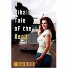 a Ribald Tale of The Road Greg Waiss iUniverse Paperback 9780595525263