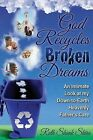 God Recycles Broken Dreams: An Intimate Look at My Down-To-Earth Heavenly Father's Care by Ruth Shank Shira (Paperback / softback, 2013)