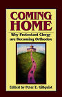 Coming Home: Why Protestant Clergy are Becoming Orthodox by Peter E Gillquist (Paperback)