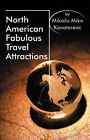 North American Fabulous Travel Attractions by Mikailo Miko Konatarevic (Paperback / softback, 2007)