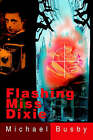 Flashing Miss Dixie by Michael Busby (Paperback / softback, 2001)