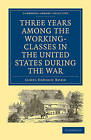 Three Years Among the Working-classes in the United States During the War by James Dawson Burn (Paperback, 2009)