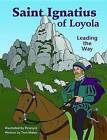 Saint Ignatius of Loyola: Leading the Way by Toni Matas (Paperback / softback, 2013)