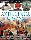 Aztec, Inca & Maya by Dr Elizabeth Baquedano (Hardback, 2011)