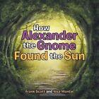 How Alexander Gnome Found Sun Scott Montie Myth Legend Told as Fi. 9781504343091