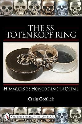 The SS Totenkopf Ring : Himmler's SS Honor Ring in Detail by Craig Gottlieb Book