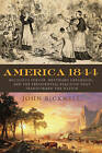 America 1844: Religious Fervor, Westward Expansion, and the Presidential Election That Transformed the Nation by John Bicknell (Hardback, 2014)