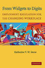 From Widgets to Digits: Employment Regulation for the Changing Workplace by Katherine V. W. Stone (Hardback, 2004)