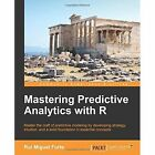 Mastering Predictive Analytics with R by Rui Miguel Forte (Paperback, 2015)