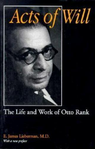 Acts of Will : The Life and Work of Otto Rank by E. James Lieberman